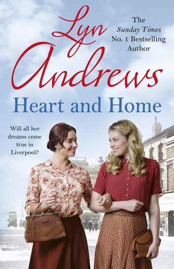 Heart and Home - Will all their dreams come true? ebook by Lyn Andrews