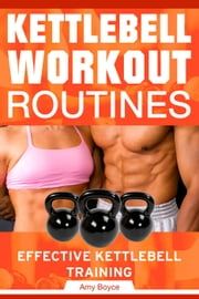 Kettlebell Workout Routines: Effective Kettlebell Training ebook by Amy Boyce