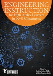 Engineering Instruction for High-Ability Learners in K-8 Classrooms ebook by Debbie Dailey,Alicia Cotabish