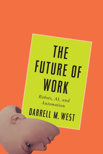 The Future of Work - Robots, AI, and Automation ebook by Darrell M. West