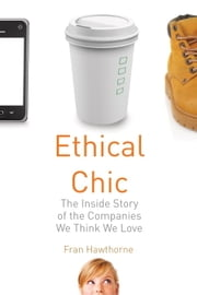 Ethical Chic - The Inside Story of the Companies We Think We Love ebook by Fran Hawthorne