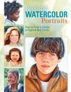 Realistic Watercolor Portraits: How to Paint a Variety of Ages and Ethnicities ebook by Suzanna Winton