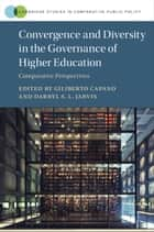 Convergence and Diversity in the Governance of Higher Education - Comparative Perspectives ebook by Giliberto Capano, Darryl S. L. Jarvis