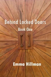 Behind Locked Doors, Book One ebook by Emma Hillman