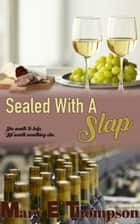 Sealed With A Slap - A BBW Winery Romance ebook by Mary E Thompson