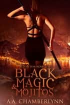 Black Magic and Mojitos ebook by A.A. Chamberlynn