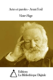 Actes et paroles - Avant l'exil ebook by Victor Hugo