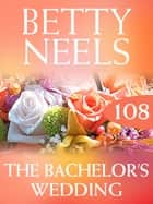 The Bachelor's Wedding (Betty Neels Collection) ebook by Betty Neels