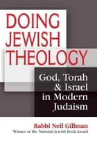 Doing Jewish Theology - God, Torah & Israel in Modern Judaism ebook by Rabbi Neil Gillman