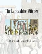 The Lancashire Witches ebook by David Carlisle