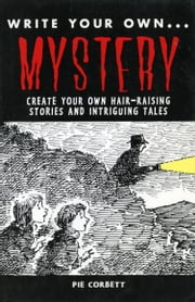 WRITE YOUR OWN: Mystery - Create Your Own Hair Raising Stories and Intriguging Tales ebook by Pie Corbett