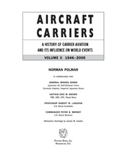 Aircraft Carriers - A History of Carrier Aviation and Its Influence on World Events, Volume II: 1946-2006 ebook by Norman Polmar
