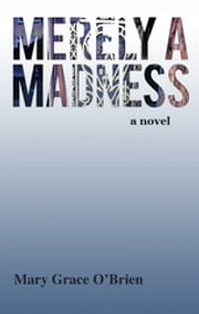 Merely a Madness - A Modern Romance ebook by Mary Grace O'Brien