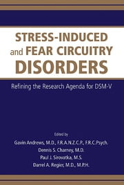 Stress-Induced and Fear Circuitry Disorders - Refining the Research Agenda for DSM-V ebook by Gavin Andrews,Dennis S. Charney,Paul J. Sirovatka,Darrel A. Regier