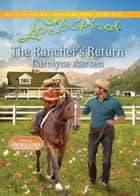 The Rancher's Return (Mills & Boon Love Inspired) (Home to Hartley Creek, Book 1) ebook by Carolyne Aarsen