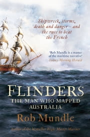 Flinders - The man who mapped Australia ebook by Rob Mundle