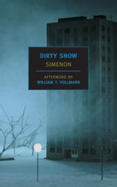 Dirty Snow ebook by Georges Simenon,William T. Vollmann