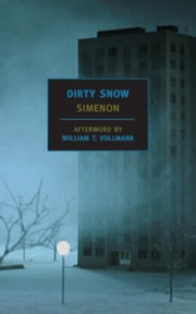 Dirty Snow ebook by Georges Simenon,William T. Vollmann,Marc Romano