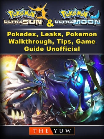 Pokemon Ultra Sun and Ultra Moon, Pokedex, Leaks, Pokemon, Walkthrough,  Tips, Game Guide Unofficial