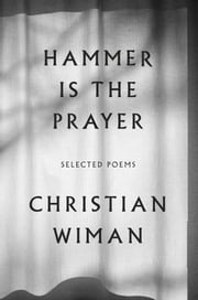 Hammer Is the Prayer - Selected Poems ebook by Christian Wiman
