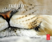 Nature Photography: Insider Secrets from the World's Top Digital Photography Professionals ebook by Chris Weston