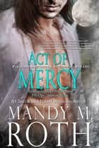 Act of Mercy - Paranormal Security and Intelligence an Immortal Ops World Novel ebook by Mandy M. Roth