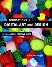 Foundations of Digital Art and Design with the Adobe Creative Cloud ebook by xtine burrough