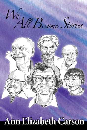 We All Become Stories ebook by Ann Elizabeth Carson