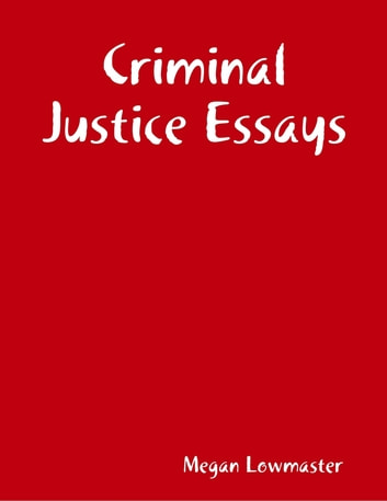 criminal justice 8 essay 8 summary efficiency in the criminal justice system 14 the system as a whole is  inefficient because its individual parts have strong incentives.