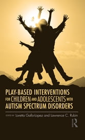 Play-Based Interventions for Children and Adolescents with Autism Spectrum Disorders ebook by