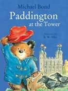 Paddington at the Tower ebook by Michael Bond, R. W. Alley