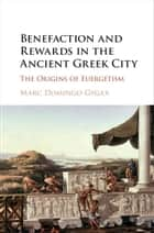 Benefaction and Rewards in the Ancient Greek City ebook by Marc Domingo Gygax