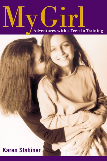 My Girl - Adventures with a Teen in Training ebook by Karen Stabiner