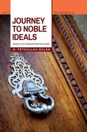 Journey to Noble Ideals - Droplets of Wisdom from the Heart ebook by M. Fethullah Gülen