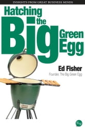 Hatching the Big Green Egg ebook by Ed Fisher