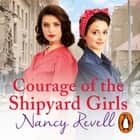 Courage of the Shipyard Girls - Shipyard Girls 6 audiobook by Nancy Revell