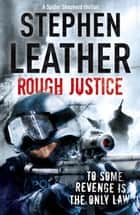 Rough Justice - The 7th Spider Shepherd Thriller ebook by Stephen Leather