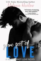 Some Sort of Love (Jillian and Levi) - Happy Crazy Love, #3 ebook by Melanie Harlow