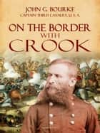 On the Border with Crook ebook by John G. Bourke