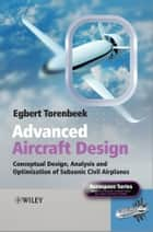 Advanced Aircraft Design - Conceptual Design, Analysis and Optimization of Subsonic Civil Airplanes ebook by Egbert Torenbeek