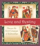 Love and Destiny: Discover the Secret Language of Relationships ebook by Jeffers, Sharon
