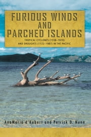Furious Winds and Parched Islands - Tropical Cyclones (1558–1970) and Droughts (1722–1987) in the Pacific ebook by AnaMaria d'Aubert; Patrick D. Nunn