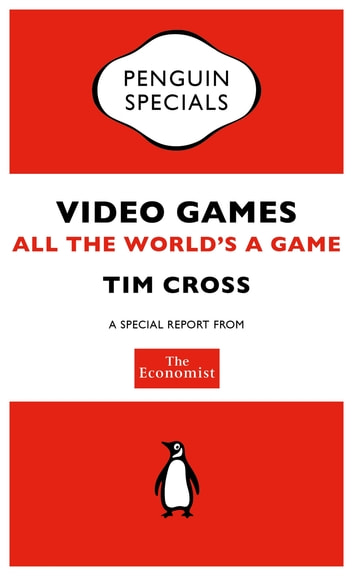 The Economist: Video Games - All the World's a Game ebook by The Economist