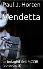 Vendetta - Le indagini del MCCIB ebook by Paul J. Horten
