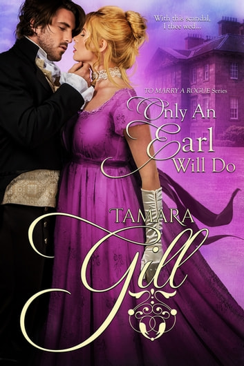 Only an Earl Will Do ebook by Tamara Gill