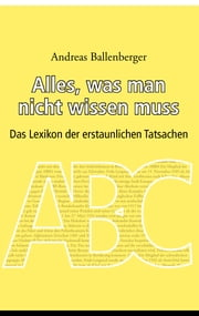 Alles, was man nicht wissen muss - Das Lexikon der erstaunlichen Tatsachen ebook by Kobo.Web.Store.Products.Fields.ContributorFieldViewModel