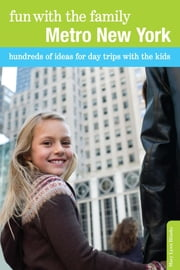 Fun with the Family Metro New York - Hundreds of Ideas for Day Trips with the Kids ebook by Mary Lynn Blanks