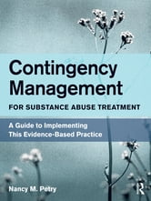 Contingency Management for Substance Abuse Treatment - A Guide to Implementing This Evidence-Based Practice ebook by Nancy M. Petry