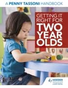 Getting It Right for Two Year Olds: A Penny Tassoni Handbook ebook by Penny Tassoni