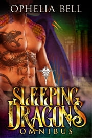 Sleeping Dragons Omnibus - Can you handle six at once? ebook by Ophelia Bell